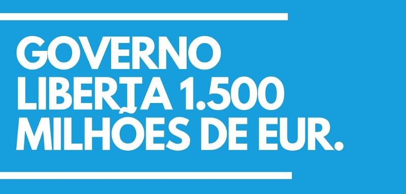 Notícia de última hora:  Governo liberta 1.500 Milhões de Eur.