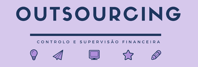 Outsourcing: Controlo e Supervisão Financeira | Flash#6/2016